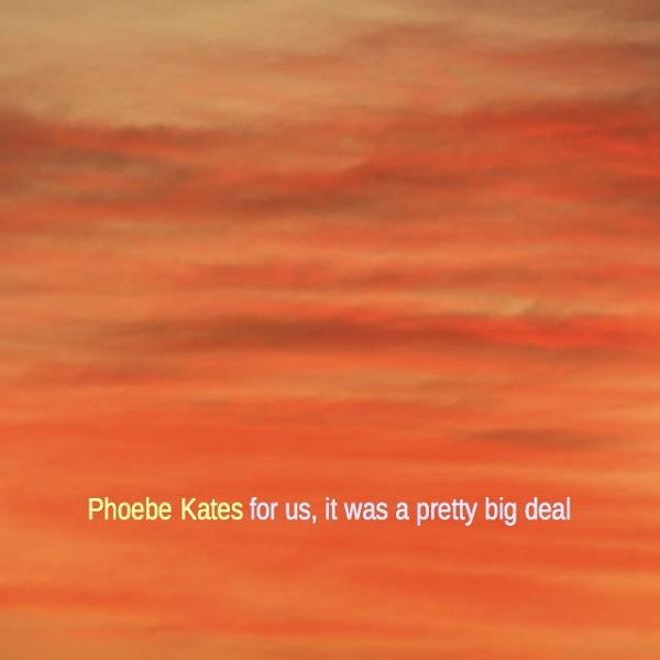 Phoebe Katesの「For Us, It Was a Pretty Big Deal」